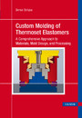 Custom Molding of Thermoset Elastomers - A Comprehensive Approach to Materials, Mold Design, and Processing