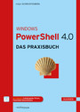 Windows PowerShell 4.0 - Das Praxisbuch
