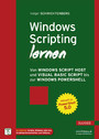 Windows Scripting lernen - Von Windows Script Host und Visual Basic Script bis zur Windows PowerShell