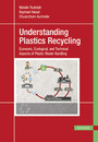Understanding Plastics Recycling - Economic, Ecological, and Technical Aspects of Plastic Waste Handling