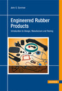 Engineered Rubber Products - Introduction to Design, Manufacture and Testing