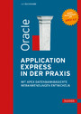 Oracle Application Express in der Praxis - Mit APEX datenbankbasierte Webanwendungen entwickeln