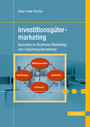 Investitionsgütermarketing - Business-to-Business-Marketing von Industrieunternehmen