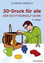 3D-Druck für alle - Der Do-it-yourself-Guide