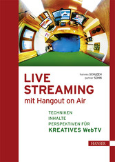 Live Streaming mit Hangout On Air - Techniken, Inhalte & Perspektiven für kreatives Web TV