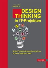 Design Thinking in IT-Projekten - Agile Problemlösungskompetenz in einer digitalen Welt