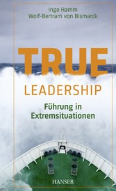 True Leadership - Führung in Extremsituationen
